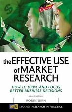 The Effective Use of Market Research: How to Drive and Focus Better Business Dec