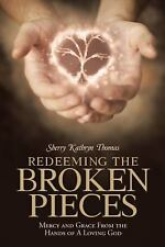 REDEEMING THE BROKEN PIECES:: MERCY AND GRACE FROM THE HANDS OF A LOVING GOD