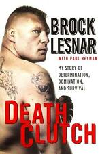 Death Clutch: My Story of determination, Domination, and survival di Brock...