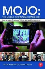 MOJO - The Mobile Journalism Handbook : How to Make Broadcast Videos with an...