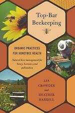 Top-Bar Beekeeping : Organic Practices for Honeybee Health by Les Crowder and...