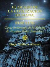 El Ocaso de la Civilización Humana : Fiat Lux! by Hugo Valdivia Álvarez...