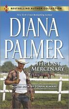 The Last Mercenary : Her Lone Cowboy by Diana Palmer and Donna Alward