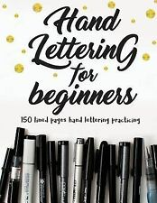 Hand Lettering for Beginners : Make Your Calligraphy and Hand-Letterin...