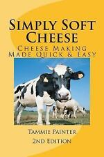 Simply Soft Cheese : Cheese Making Made Quick and Easy by Tammie Painter...