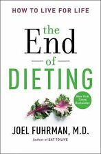 The End of Dieting : How to Live for Life by Joel Fuhrman - Paperback- NEW