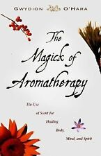 The Magick of Aromatherapy: Use of Scent for Healing Body