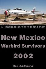 New Mexico Warbird Survivors 2002 : A Handbook on Where to Find Them by...