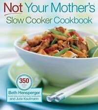 NOT Your Mother's Slow Cooker Cookbook 350 Recipies B. Hensperger & J. Kaufmann