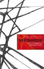 Me and My Web Shadow: How to Manage Your Reputation Online-ExLibrary