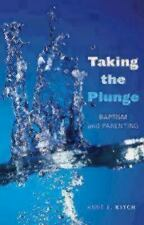 Taking the Plunge : Baptism and Parenting by Anne E. Kitch (2006, Paperback)