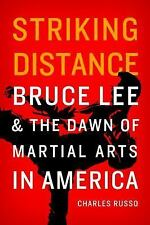 Striking Distance : Bruce Lee and the Dawn of Martial Arts in America by...