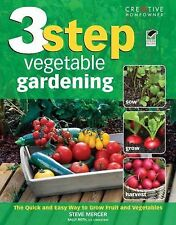 3-Step Vegetable Gardening : The Quick and Easy Way to Grow Super-Fresh...