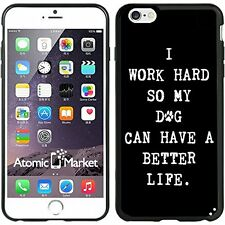 I Work Hard So My Dog Can Have A Better Life For Iphone 6 Plus 5.5 Inch Case Cov