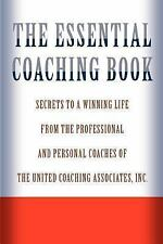 The Essential Coaching Book: Secrets to a Winning Life from the Professional and