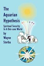 The Aquarian Hypothesis : Spiritual Security in a Dot.com World by Wayne...