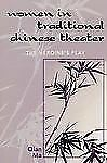 Women in Traditional Chinese Theater : The Heroine's Play by Qian Ma (2005,...