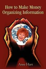 How to Make Money Organizing Information by Anne Hart (2002, Paperback)