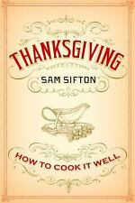 Thanksgiving : How to Cook It Well by Sam Sifton (2012, Hardcover)