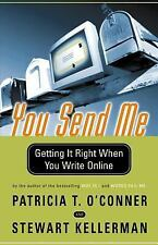 You Send Me : Getting It Right When You Write Online by Patricia T. O'Conner...