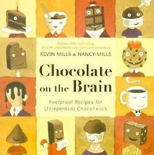 Chocolate on the Brain : Foolproof Recipes for Unrepentant Chocoholics by Kevin
