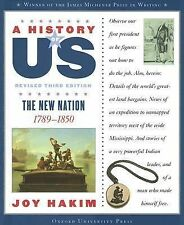 A History of US Ser.: The New Nation, 1789-1850 Bk. 4 by Joy Hakim (2007,...