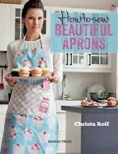 How to Sew Beautiful Aprons by Christa Rolf (2014, Paperback)