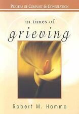 In Times of...: In Times of Grieving : Prayers of Comfort and Consolation by...