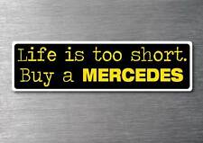 Lifes to short buy a Mercedes sticker quality 7yr vinyl water & fade proof