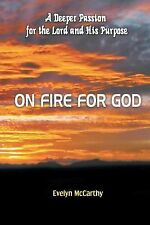 On Fire for God : A Deeper Passion for the Lord and His Purpose by Evelyn...