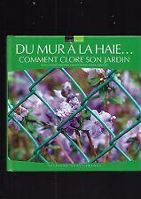 Du mur à la haie .. Comment clore son jardin L Deschamps A Maroussy E28