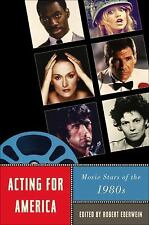 Acting for America: Movie Stars of the 1980s (Star Decades: American CultureAmer