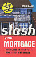 Slash Your Mortgage: How to Save Thousands of Dollars on Your Existing Mortgage,