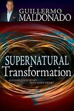 Supernatural Transformation : Change Your Heart into God's Heart by Guillermo...