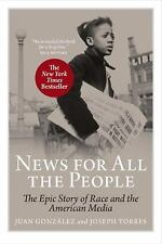 News for All the People : The Epic Story of Race and the American Media by...