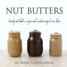 Nut Butters: twenty nut butter recipes and creative ways to use them