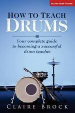 How to Teach Drums : Your Complete Guide to Becoming a Successful Drum...