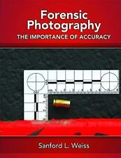 Forensic Photography : Importance of Accuracy by Sanford L. Weiss (2008,...