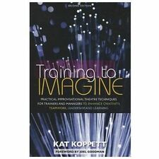 Training to Imagine : Practical Improvisational Theatre Techniques to Enhance...