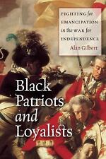 Black Patriots and Loyalists: Fighting for Emancipation in the War for Independe