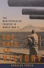 Path to Victory : The Mediterranean Theater in World War II by Douglas Porch...