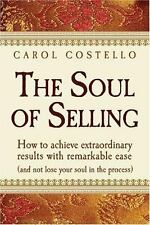 The Soul Of Selling: How To Achieve Extraordinary Results With Remarkable Ease (