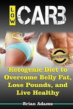 Low Carb : Ketogenic Diet to Overcome Belly Fat, Lose Pounds, and Live...