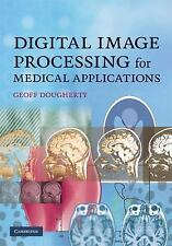 Digital Image Processing for Medical Applications by Geoff Dougherty (2009,...