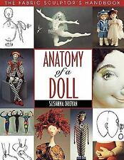 Anatomy of a Doll: The Fabric Sculptor's Handbook by Oroyan, Susanna