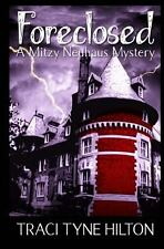 Foreclosed : A Mitzy Neuhaus Mystery by Traci Tyne Hilton (2010, Paperback)