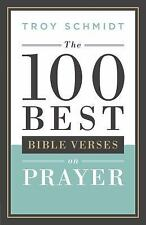 The 100 Best Bible Verses on Prayer by Troy Schmidt (2016, Paperback)