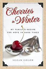 Cherries in Winter: My Family's Recipe for Hope in Hard Times - Colon, Suzan - H
