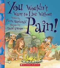 YOU WOULDN'T WANT TO LIVE WITHOUT PAIN! 2016 New Paperback
