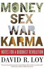 Money, Sex, War, Karma : Notes for a Buddhist Revolution by David R. Loy...